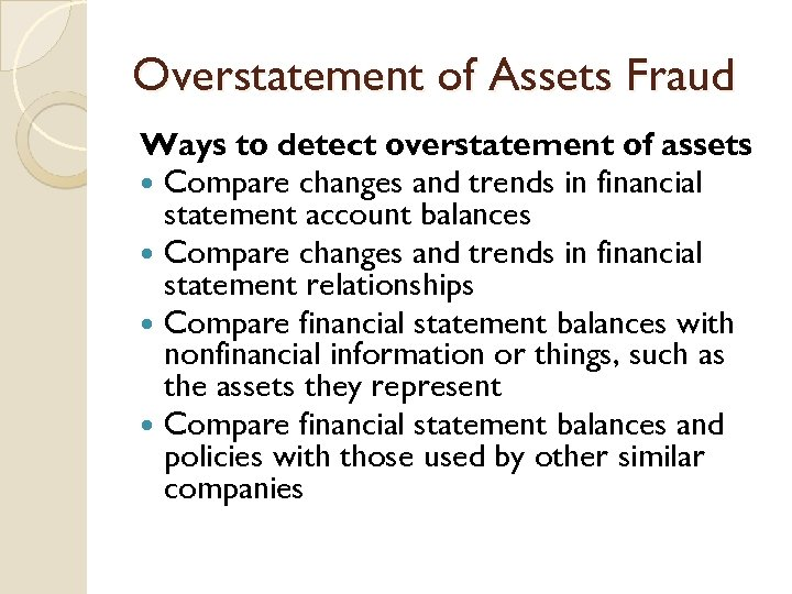 Overstatement of Assets Fraud Ways to detect overstatement of assets Compare changes and trends