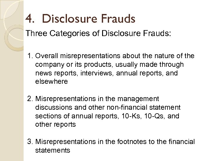 4. Disclosure Frauds Three Categories of Disclosure Frauds: 1. Overall misrepresentations about the nature
