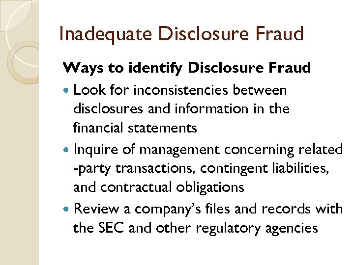 Inadequate Disclosure Fraud Ways to identify Disclosure Fraud Look for inconsistencies between disclosures and