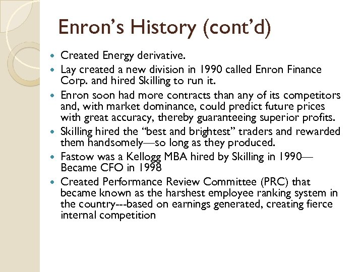 Enron's History (cont'd) Created Energy derivative. Lay created a new division in 1990 called