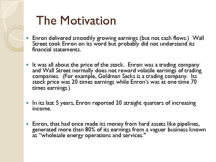 The Motivation Enron delivered smoothly growing earnings (but not cash flows. ) Wall Street