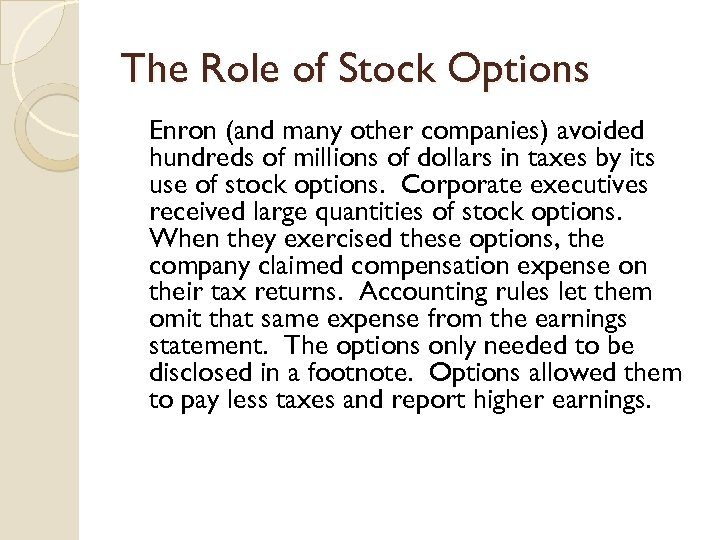The Role of Stock Options Enron (and many other companies) avoided hundreds of millions