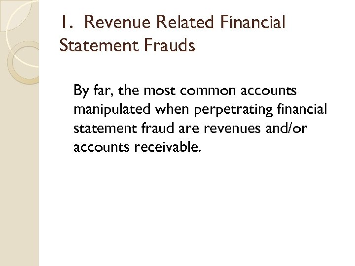 1. Revenue Related Financial Statement Frauds By far, the most common accounts manipulated when