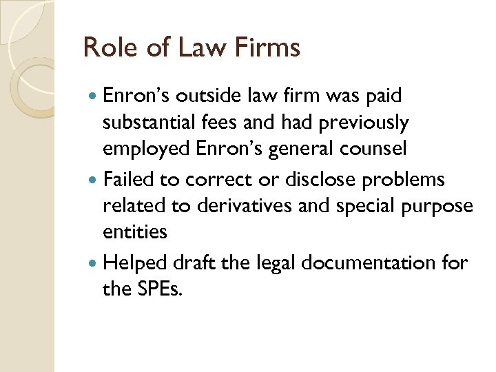 Role of Law Firms Enron's outside law firm was paid substantial fees and had