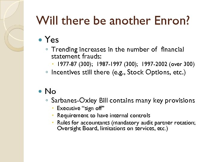 Will there be another Enron? Yes ◦ Trending increases in the number of financial