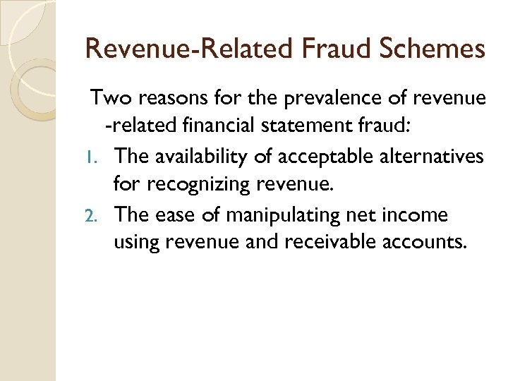Revenue-Related Fraud Schemes Two reasons for the prevalence of revenue -related financial statement fraud:
