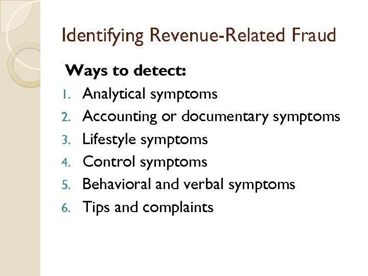 Identifying Revenue-Related Fraud Ways to detect: 1. Analytical symptoms 2. Accounting or documentary symptoms