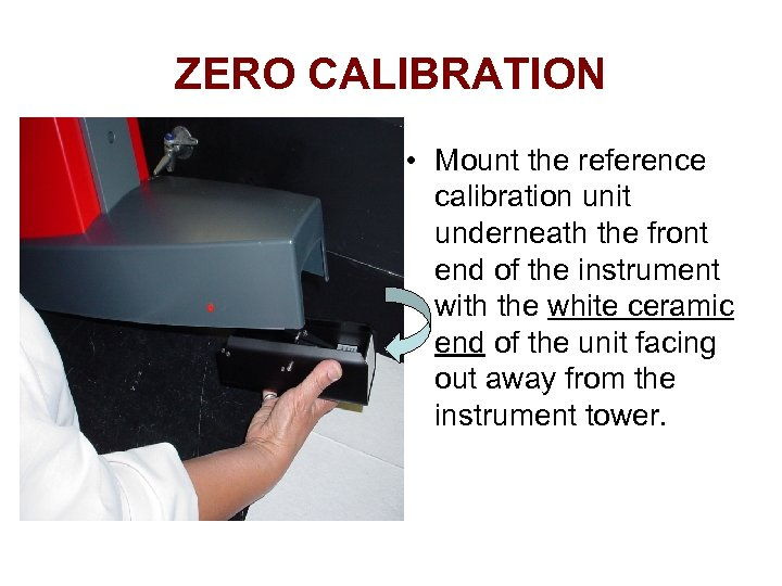 ZERO CALIBRATION • Mount the reference calibration unit underneath the front end of the
