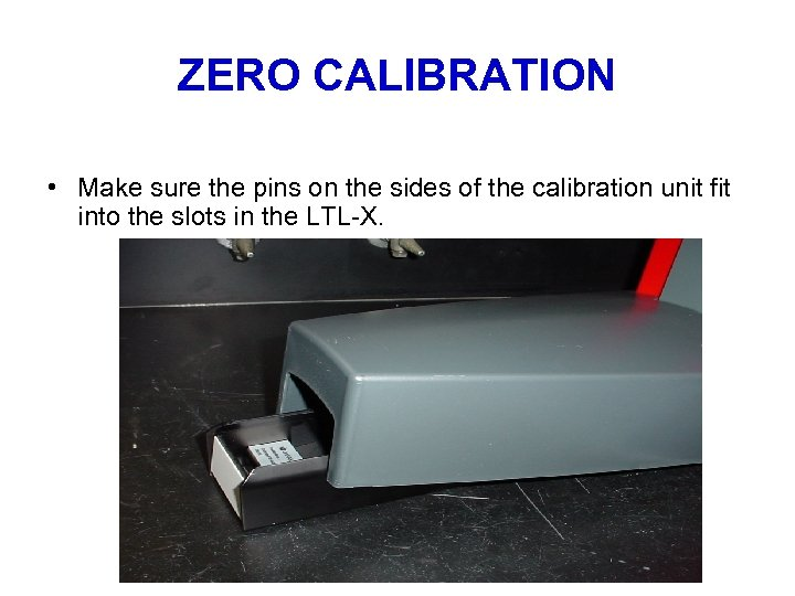 ZERO CALIBRATION • Make sure the pins on the sides of the calibration unit