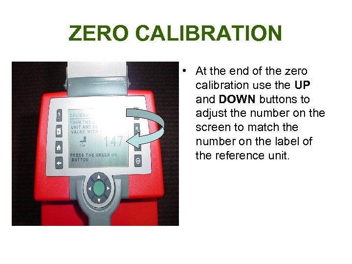 ZERO CALIBRATION • At the end of the zero calibration use the UP and