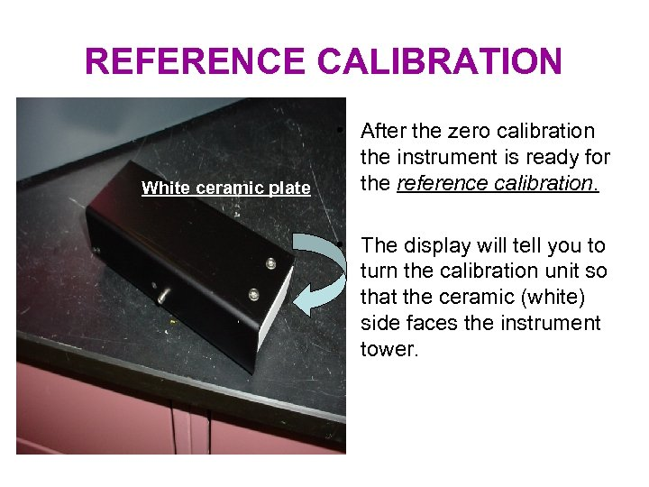 REFERENCE CALIBRATION White ceramic plate • After the zero calibration the instrument is ready