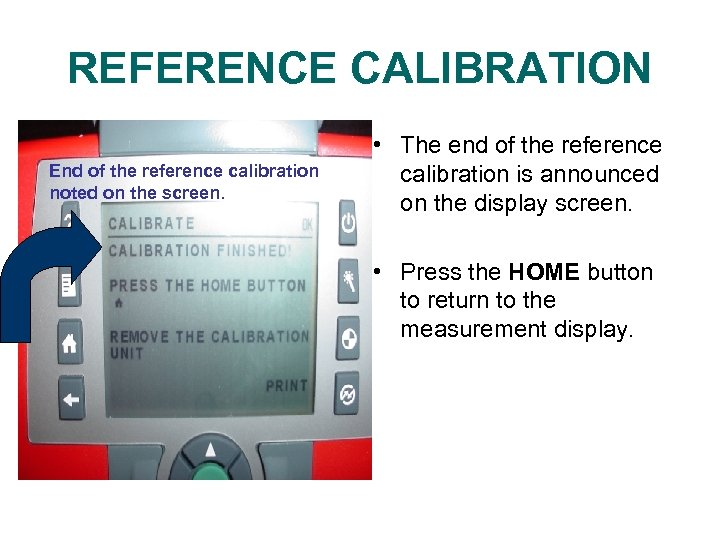 REFERENCE CALIBRATION End of the reference calibration noted on the screen. • The end