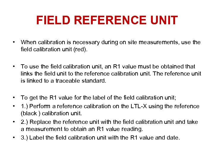 FIELD REFERENCE UNIT • When calibration is necessary during on site measurements, use the
