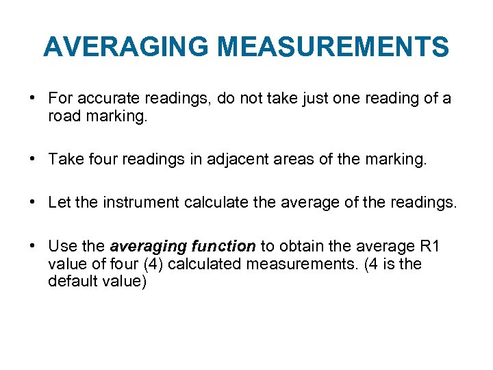 AVERAGING MEASUREMENTS • For accurate readings, do not take just one reading of a