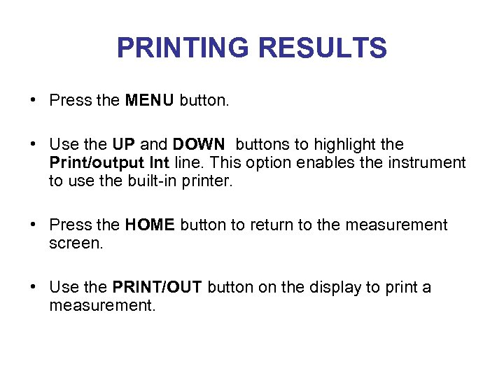 PRINTING RESULTS • Press the MENU button. • Use the UP and DOWN buttons