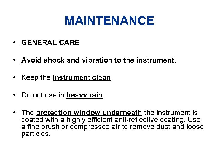 MAINTENANCE • GENERAL CARE • Avoid shock and vibration to the instrument. • Keep