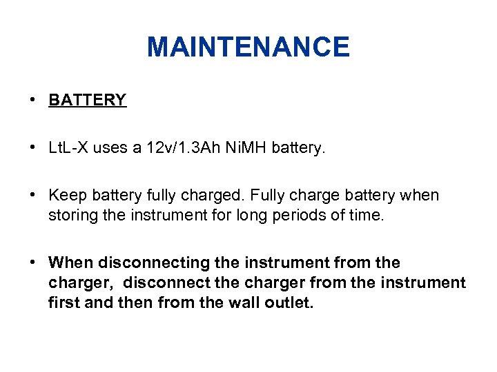 MAINTENANCE • BATTERY • Lt. L-X uses a 12 v/1. 3 Ah Ni. MH