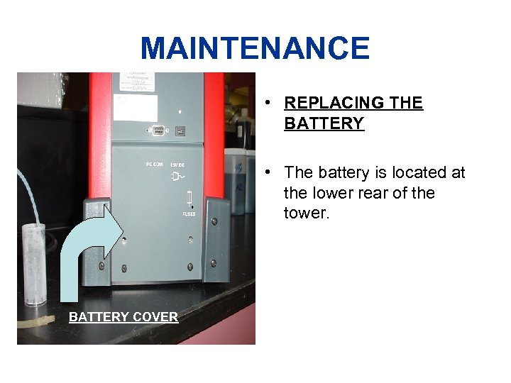 MAINTENANCE • REPLACING THE BATTERY • The battery is located at the lower rear