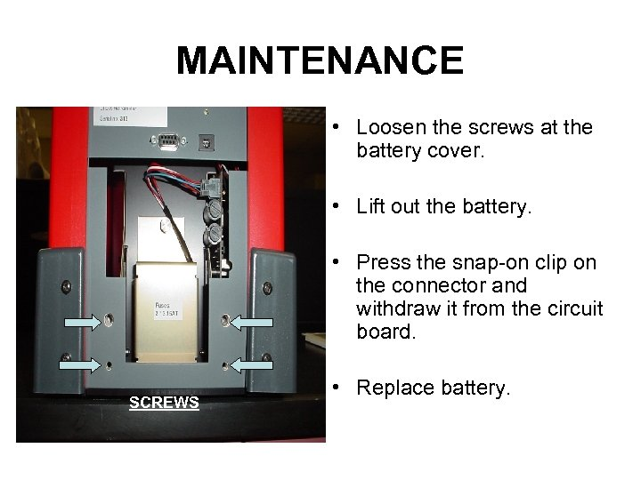 MAINTENANCE • Loosen the screws at the battery cover. • Lift out the battery.