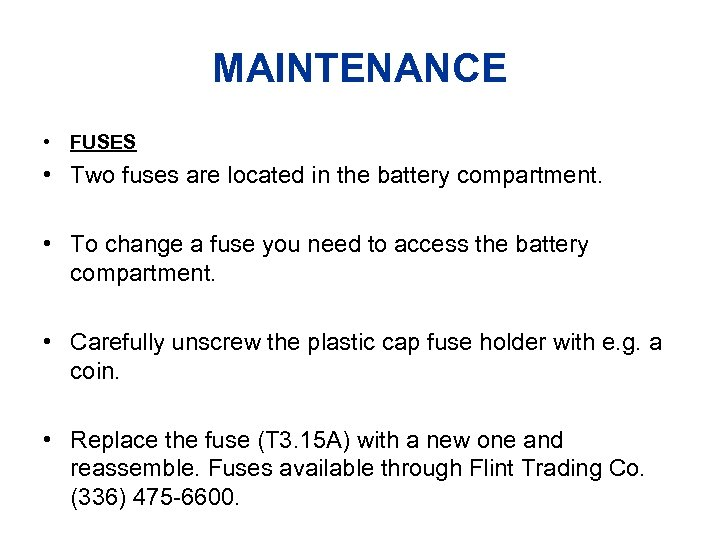 MAINTENANCE • FUSES • Two fuses are located in the battery compartment. • To