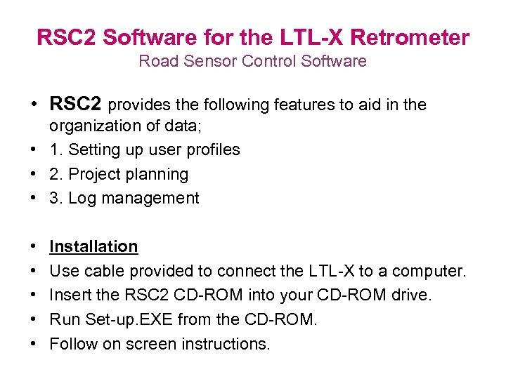 RSC 2 Software for the LTL-X Retrometer Road Sensor Control Software • RSC 2