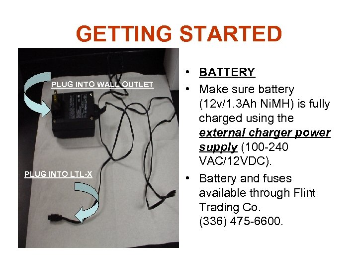 GETTING STARTED PLUG INTO WALL OUTLET PLUG INTO LTL-X • BATTERY • Make sure