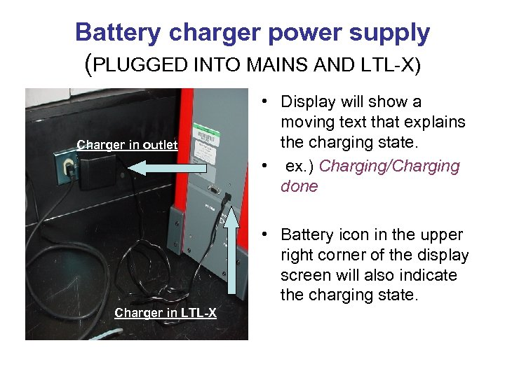 Battery charger power supply (PLUGGED INTO MAINS AND LTL-X) Charger in outlet • Display
