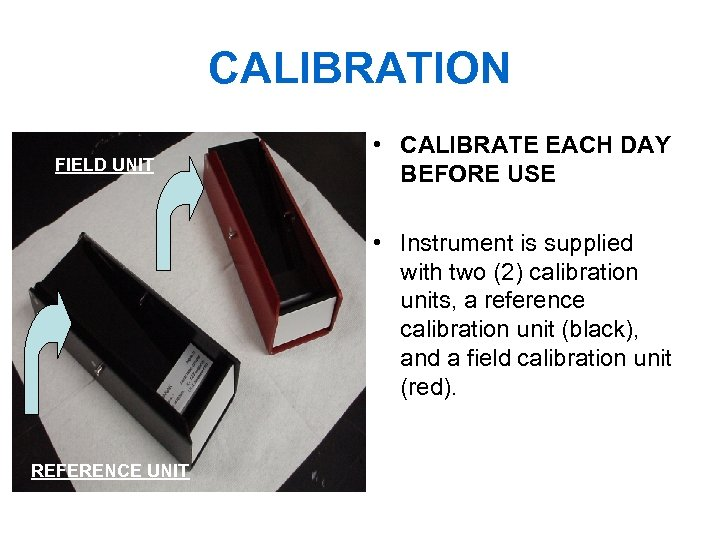 CALIBRATION FIELD UNIT • CALIBRATE EACH DAY BEFORE USE • Instrument is supplied with