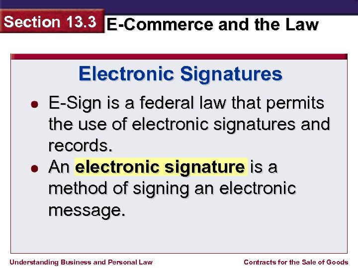 Section 13. 3 E-Commerce and the Law Electronic Signatures E-Sign is a federal law