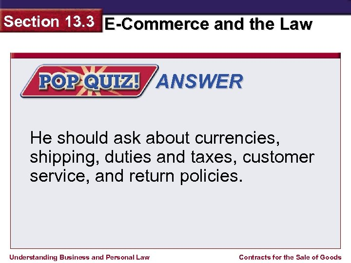 Section 13. 3 E-Commerce and the Law ANSWER He should ask about currencies, shipping,