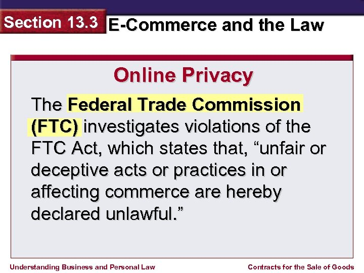 Section 13. 3 E-Commerce and the Law Online Privacy The Federal Trade Commission (FTC)
