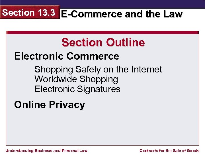 Section 13. 3 E-Commerce and the Law Section Outline Electronic Commerce Shopping Safely on