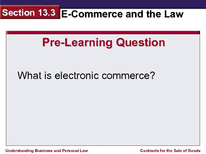 Section 13. 3 E-Commerce and the Law Pre-Learning Question What is electronic commerce? Understanding