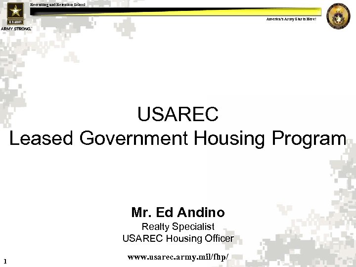 Recruiting and Retention School America's Army Starts Here! USAREC Leased Government Housing Program Mr.