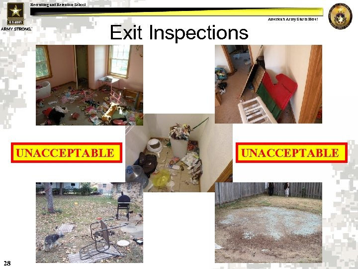Recruiting and Retention School America's Army Starts Here! Exit Inspections UNACCEPTABLE 28 UNACCEPTABLE