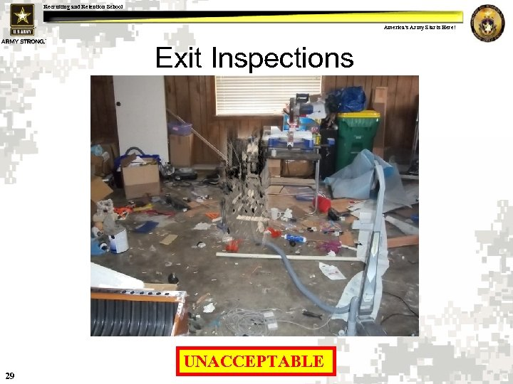 Recruiting and Retention School America's Army Starts Here! Exit Inspections 29 UNACCEPTABLE