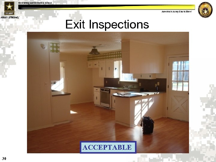 Recruiting and Retention School America's Army Starts Here! Exit Inspections ACCEPTABLE 30