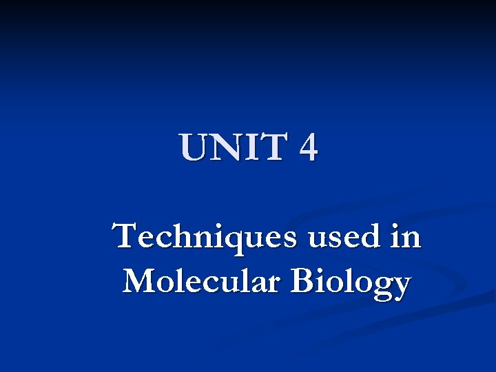 UNIT 4 Techniques used in Molecular Biology
