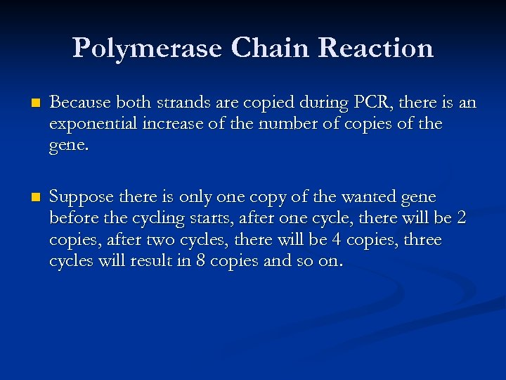 Polymerase Chain Reaction n Because both strands are copied during PCR, there is an