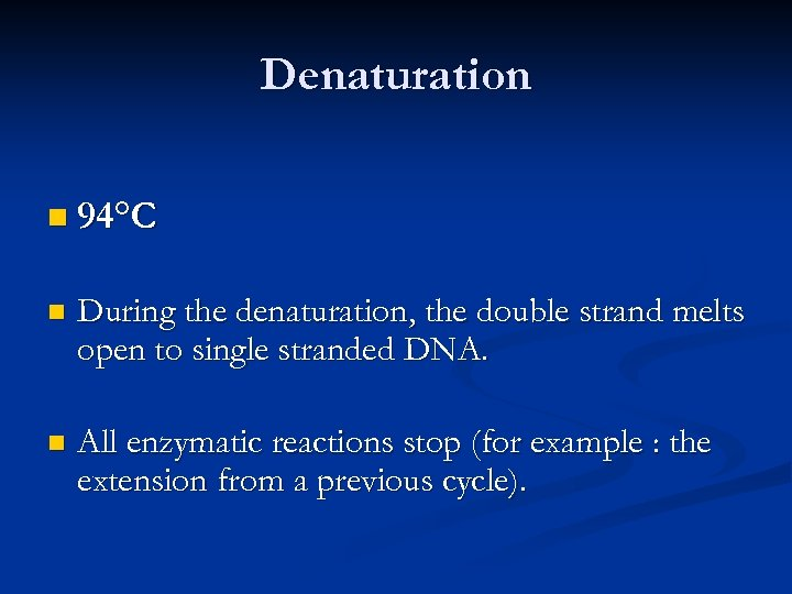 Denaturation n 94°C n During the denaturation, the double strand melts open to single