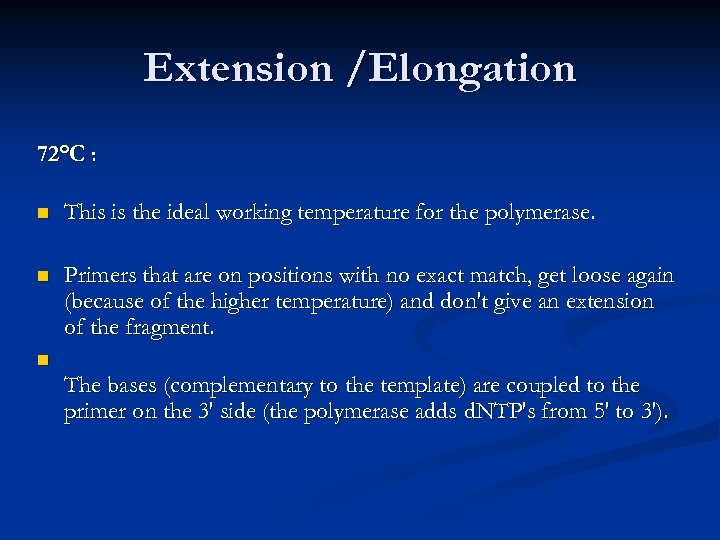 Extension /Elongation 72°C : n This is the ideal working temperature for the polymerase.
