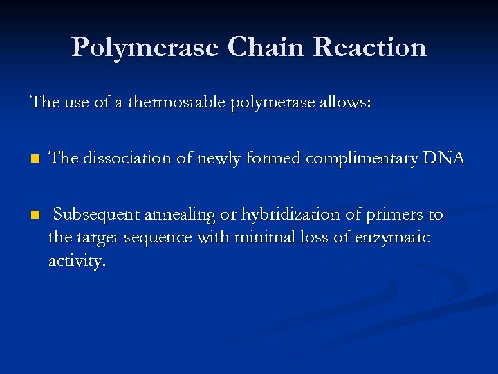 Polymerase Chain Reaction The use of a thermostable polymerase allows: n The dissociation of