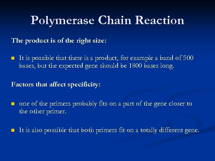 Polymerase Chain Reaction The product is of the right size: n It is possible