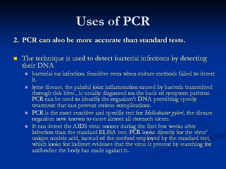 Uses of PCR 2. PCR can also be more accurate than standard tests. n