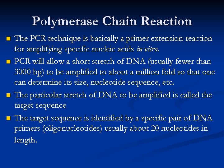 Polymerase Chain Reaction n n The PCR technique is basically a primer extension reaction