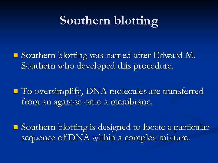 Southern blotting n Southern blotting was named after Edward M. Southern who developed this