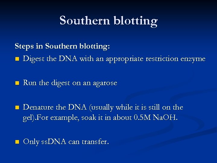 Southern blotting Steps in Southern blotting: n Digest the DNA with an appropriate restriction