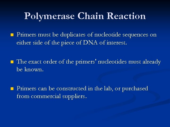 Polymerase Chain Reaction n Primers must be duplicates of nucleotide sequences on either side