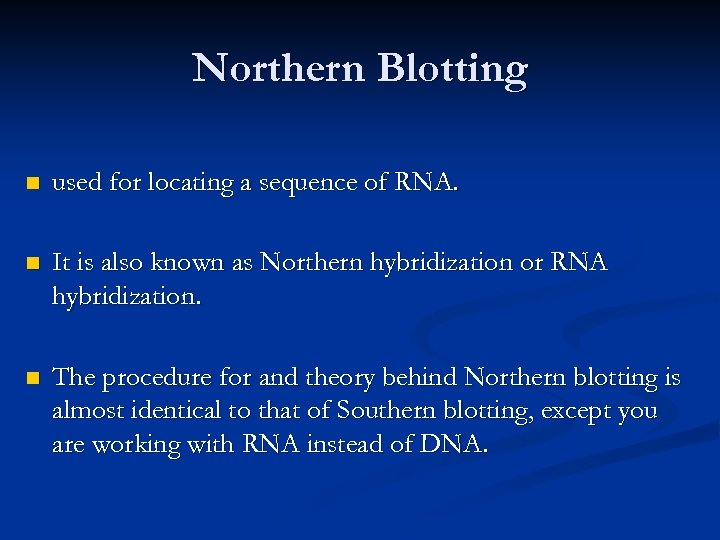 Northern Blotting n used for locating a sequence of RNA. n It is also