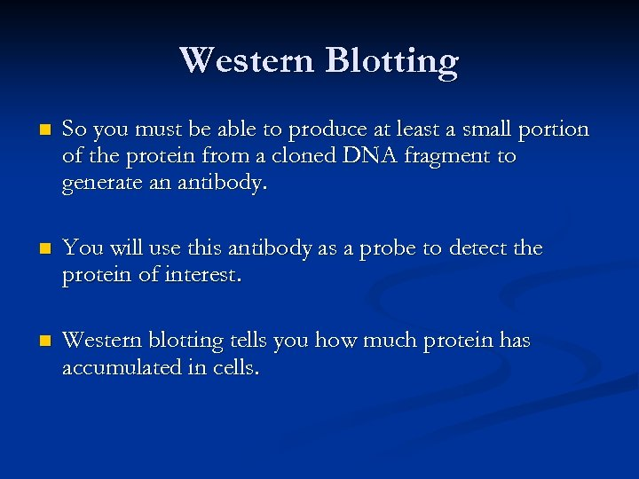 Western Blotting n So you must be able to produce at least a small